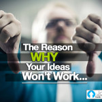 The Reason Why Your Ideas Won't Work…