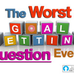 The Worst Goal Setting Question Ever…