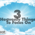 3 Heavenly Things To Focus On