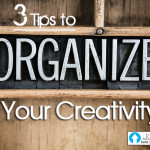 3 Tips To Organize Your Creativity…