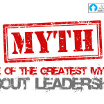 One Of The Greatest Myths About Leadership…