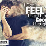 I Don't Feel Like Thinking Good Thoughts…