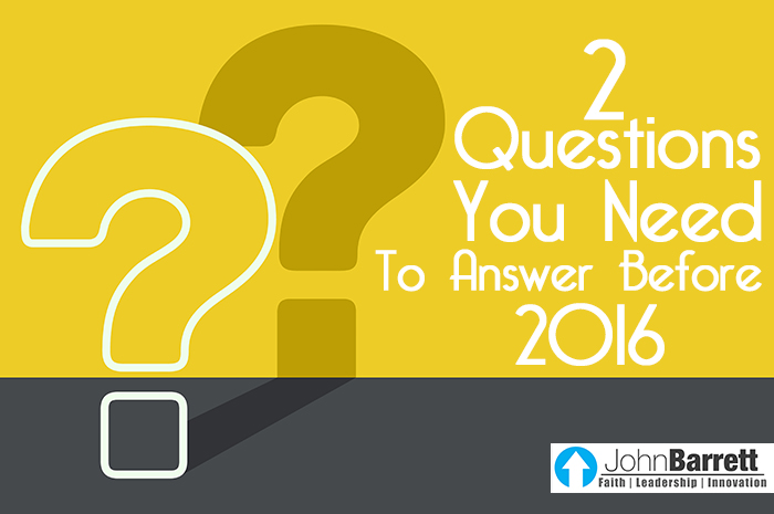 2 Questions You Need To Answer Before 2016