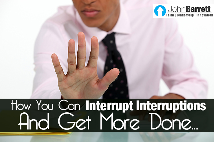 How You Can Interrupt Interruptions And Get More Done