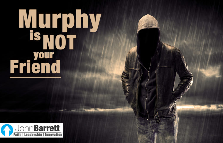 Murphy Is Not Your Friend