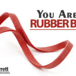 You Are A Rubber Band