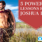 5 Powerful Lessons From Joshua 1:3-9