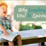Why Laughing Is Vital To Spirituality…