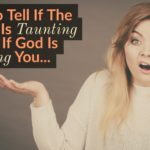 How To Tell If The Enemy Is Taunting You Or If God Is Teaching You…