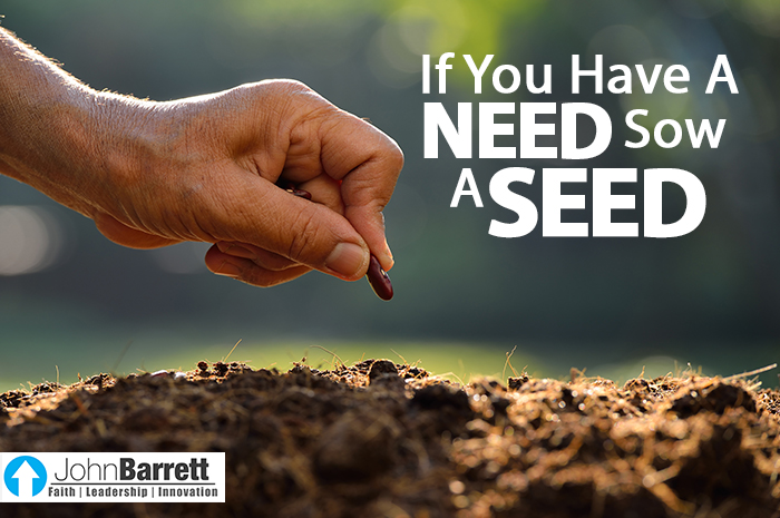 If You Have A Need Sow A Seed John Barrett Blog